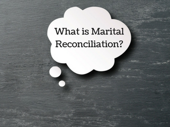 What You Should Know About Marital Reconciliation